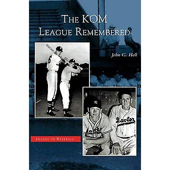 Kom League Remembered by Hall & John G.