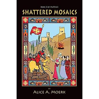 Shattered Mosaics Book 2 of PasTimes by Moerk & Alice A.