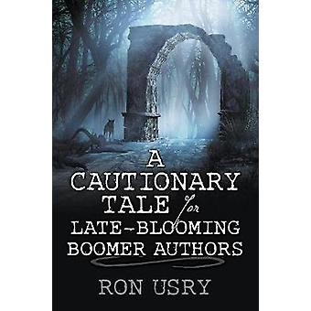 A Cautionary Tale for LateBlooming Boomer Authors by Usry & Ron