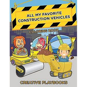 All My Favorite Construction Vehicles Coloring Book by Creative Playbooks