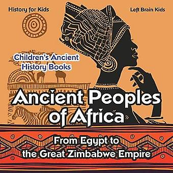 Ancient Peoples of Africa From Egypt to the Great Zimbabwe Empire  History for Kids  Childrens Ancient History Books by Left Brain Kids