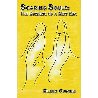 Soaring Souls The Dawning of a New Era by Curteis & Eileen