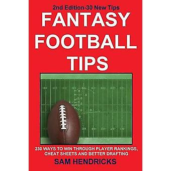 Fantasy Football Tips 230 Ways to Win Through Player Rankings Cheat Sheets and Better Drafting by Hendricks & Sam