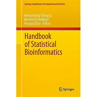 Handbook of Statistical Bioinformatics by Edited by Henry Horng Shing Lu & Edited by Bernhard Scholkopf & Edited by Hongyu Zhao