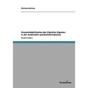 Einsatzmglichkeiten der Digitalen Signatur in der Automobil und Zulieferindustrie by Werling & Christian