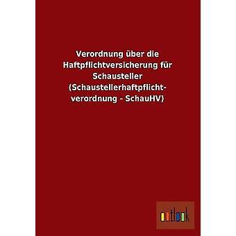 Verordnung Uber Die Haftpflichtversicherung Fur Schausteller Schaustellerhaftpflicht Verordnung  Schauhv by Ohne Autor
