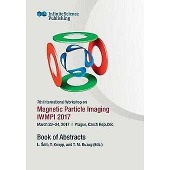 7th International Workshop on Magnetic Particle Imaging IWMPI 2017 by Buzug & Thorsten
