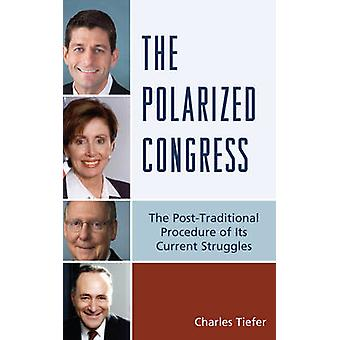Polarized Congress The PostTraditional Procedure of Its Current Struggles by Tiefer & Charles
