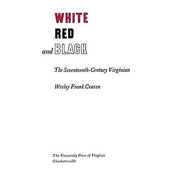 White Red and Black The SeventeenthCentury Virginian by Craven & Wesley Frank