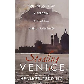 Stealing Venice For the Love of a Person a Place... and a Painting by Redding & Heather