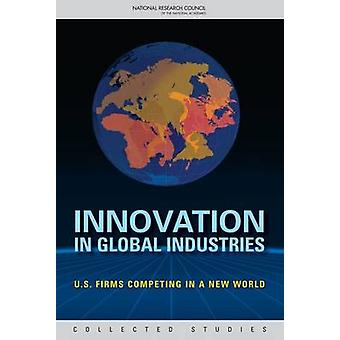 Innovation in Global Industries - U.S. Firms Competing in a New World