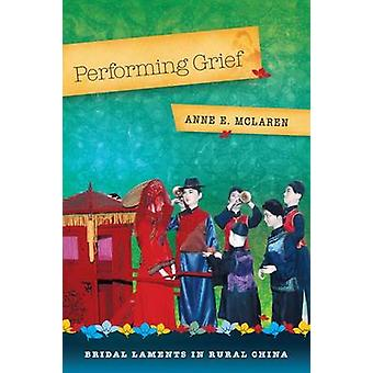 Performing Grief - Lamentos nupciales en la China rural por Anne E. McLaren -