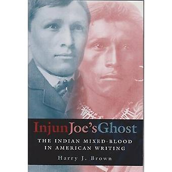 Injun Joe's Ghost - The Indian Mixed-blood in American Writing by Harr