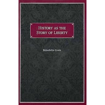 History as the Story of Liberty by Benedetto Croce - Claes G. Ryn - S