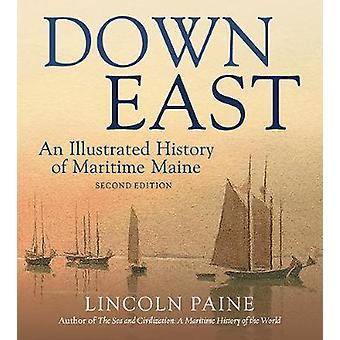 Down East - An Illustrated History of Maritime Maine by Down East - A