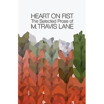 Heart on Fist - The Selected Prose of M. Travis Lane by M Travis Lane