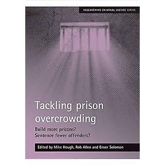 Bekæmpelse af overfyldte fængsler Byg flere fængsler Sætning færre lovovertrædere af Redigeret af Mike Hough & Redigeret af Rob Allen & Redigeret af Enver Solomon