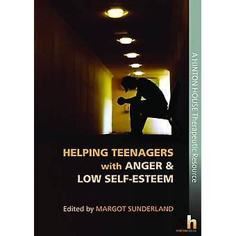 Helping Teenagers with Anger & Low Self-Esteem by Margot Sunderla