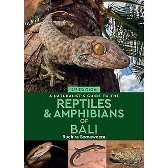 A Naturalists Guide to the Reptiles  Amphibians of Bali 2 by Dr Ruchira Somaweera