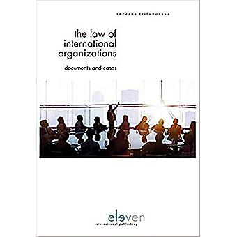The Law of International Organizations - Documents and Cases by Snezan