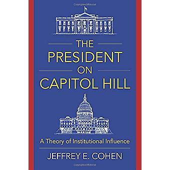 El Presidente en Capitol Hill - Una Teoría de la Influencia Institucional por