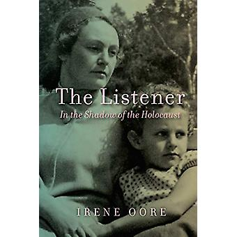 The Listener - In the Shadow of the Holocaust by Irene Oore - 97808897