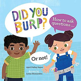 Did You Burp? - How to Ask Questions (or Not!) by April Pulley Sayre -