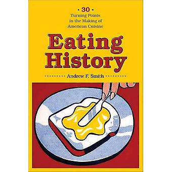 Eating History - Thirty Turning Points in the Making of American Cuisi