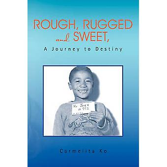 Rough - Rugged and Sweet - a Journey to Destiny by Carmelita Ko - 978