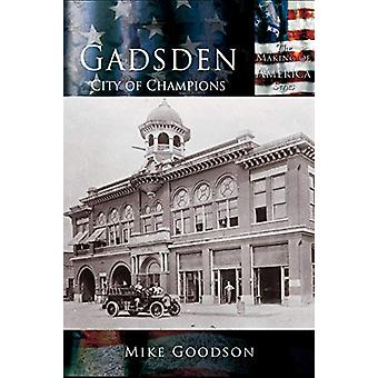 Gadsden - City of Champions by Mike Goodson - 9781589730601 Book