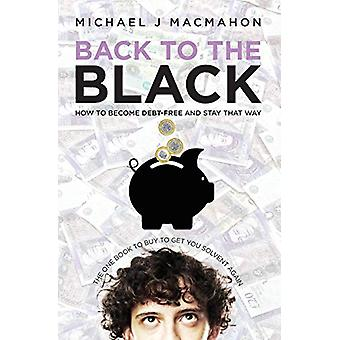 Back to the Black - How to Become Debt-Free and Stay That Way by Micha