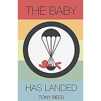 The Baby Has Landed - A Companion to the Story of Jesus' Birth by Tony