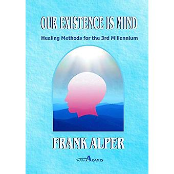 Our Existence Is Mind by Frank Alper - 9783952445129 Book