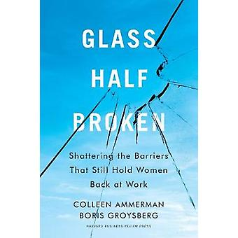 Glass HalfBroken Shattering the Barriers That Still Hold Women Back at Work