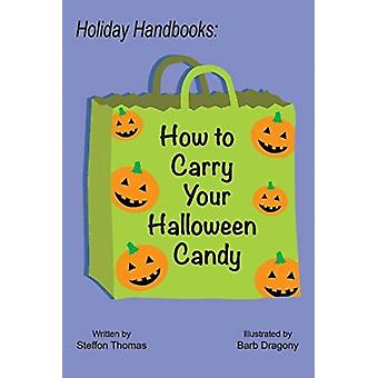 Holiday Handbooks How to Carry Your Halloween Candy by Steffon Thomas & Illustrated by Barb Dragony