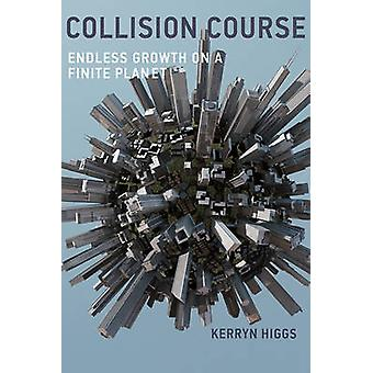 Collision Course Endless Growth on a Finite Planet The MIT Press