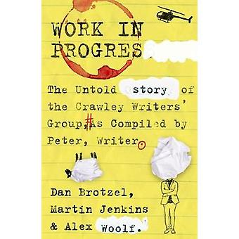 Work in Progress The untold story of the Crawley Writers' Group compiled by Peter writer