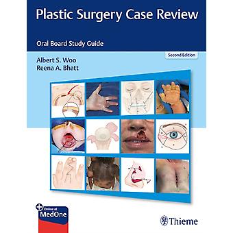 Plastic Surgery Case Review  Oral Board Study Guide by Albert S Woo & Reena A Bhatt