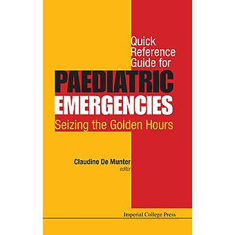 Quick Reference Guide for Paediatric Emergencies Seizing the Golden Hours by Munter & Claudine De