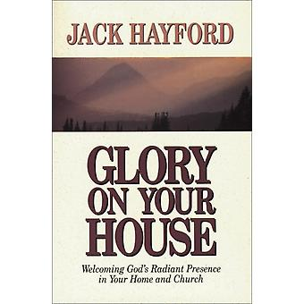 Glory on Your House by Jack Hayford