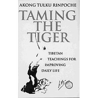Taming the Tiger - Tibetan Teaching for Improving Daily Life by Akong