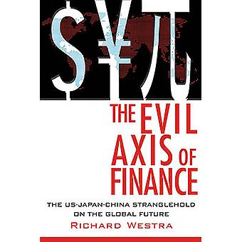 The Evil Axis of Finance - The US-China-Japan Stranglehold on the Glob