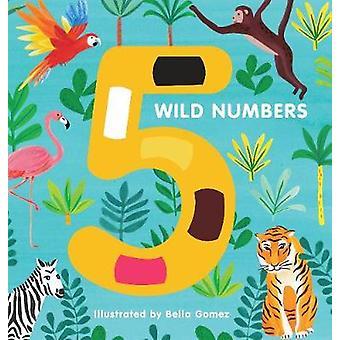 5 Wild Numbers by Bella Gomez - 9781910277560 Book