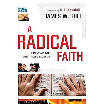 A Radical Faith: Essentials for SpiritFilled Believers