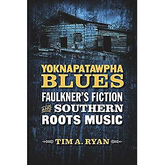 Yoknapatawpha Blues: Faulkner's Fiction and Southern Roots Music (Southern Literary Studies)