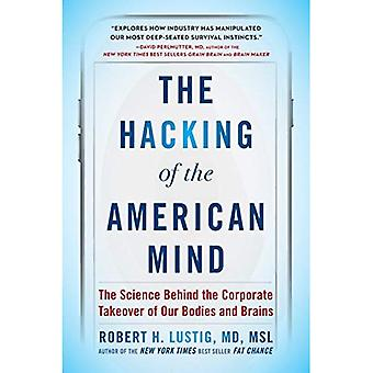The Hacking of the American Mind: The Science Behind the Corporate Takeover of Our Bodies and� Brains