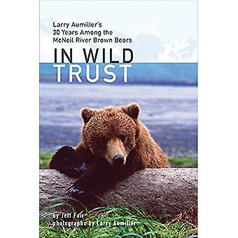 In Wild Trust: Larry Aumiller's Thirty Years Among the McNeil River Brown Bears