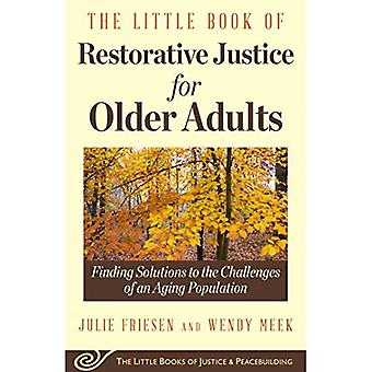 The Little Book of Restorative Justice for Older Adults: Finding Solutions to the Challenges� of an Aging Population (Justice and Peacebuilding)