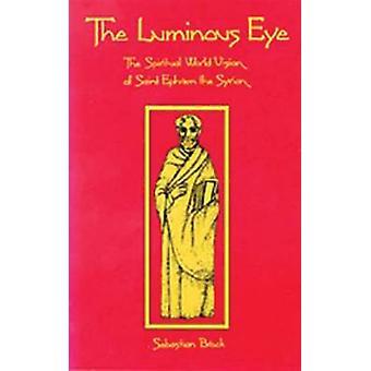 The Luminous Eye The Spiritual World Vision of Saint Ephrem the Syrian by Brock & Sebastian P.