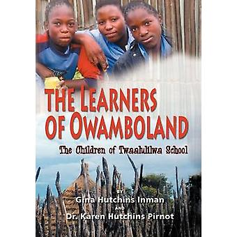 The Learners of Owamboland the Children of Twaalulilwa School by Inman & Gina Hutchins